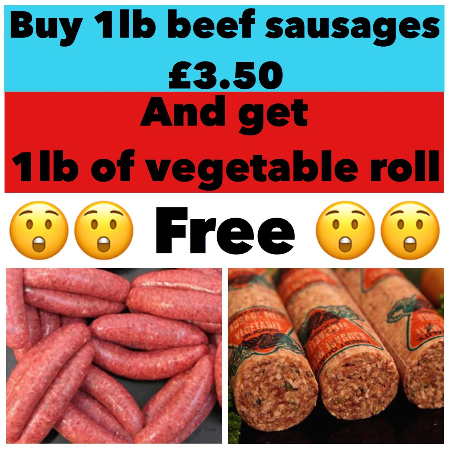 Buy 1lb of Beef Sausages and get 1lb of Vegetable Roll FREE